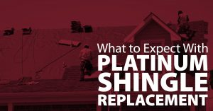 What to Expect With Platinum Shingle Replacement