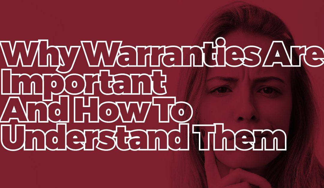 Why Warranties Are Important And How To Understand Them