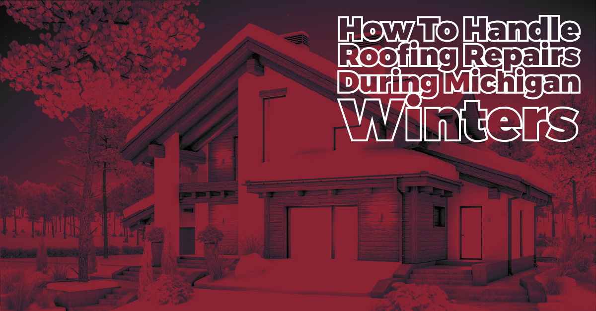 How To Handle Roofing Repairs During Michigan Winters