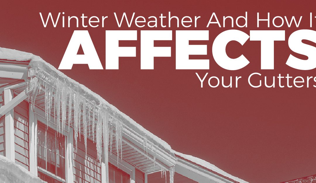 Winter Weather And How It Affects Your Gutters