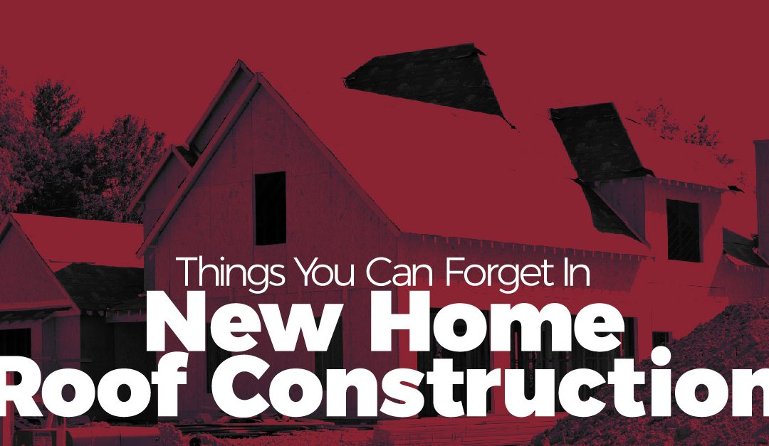 Things You Can Forget In New Home Roof Construction