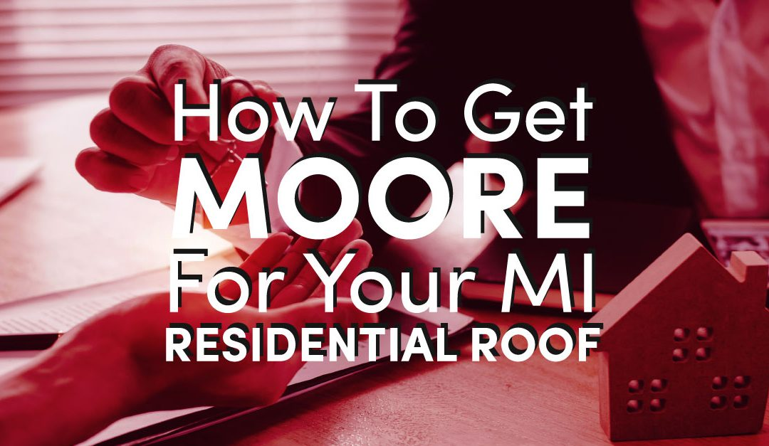 How To Get Moore For Your MI Residential Roof