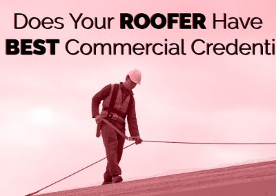Does Your Commercial Roofer Have the Best Credentials?