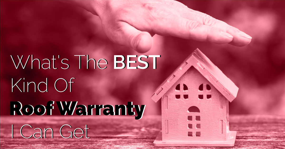 What's The Best Kind Of Roof Warranty I Can Get