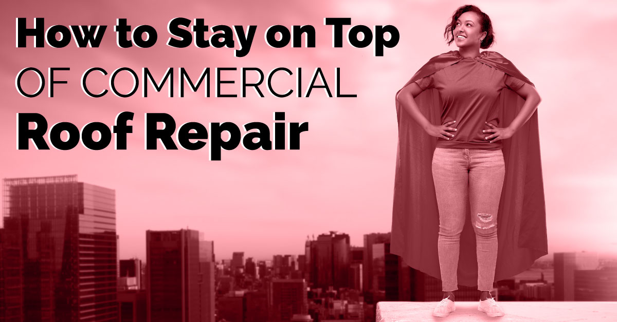How to Stay on Top of Commercial Roof Repair