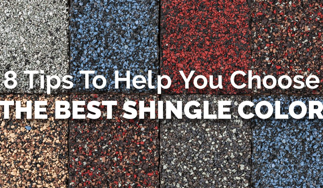 8 Tips To Help You Choose The Best Shingle Color