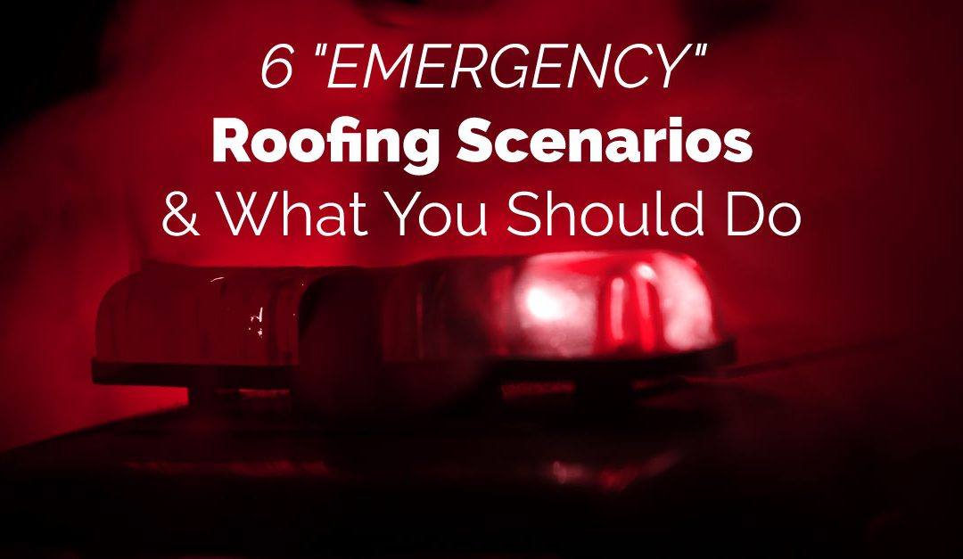"""6 """"Emergency"""" Roofing Scenarios & What You Should Do"""