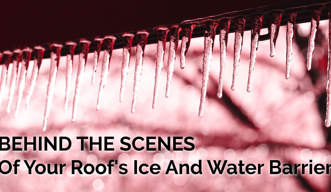 Behind The Scenes Of Your Roof's Ice And Water Barrier