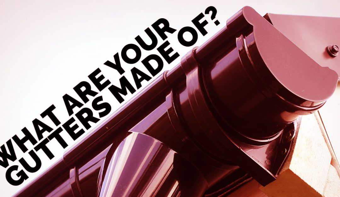What Are Your Gutters Made Of?