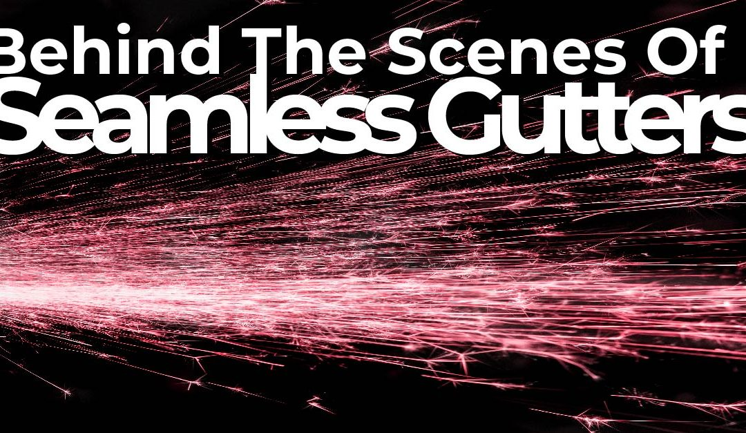 Behind The Scenes Of Seamless Gutters
