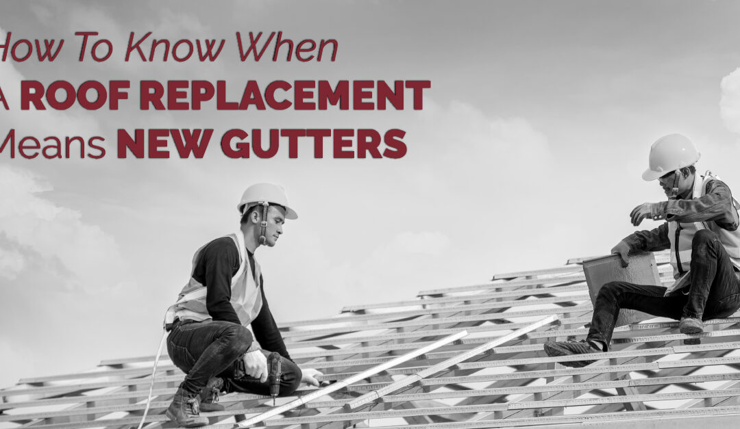 How To Know When A Roof Replacement Means New Gutters