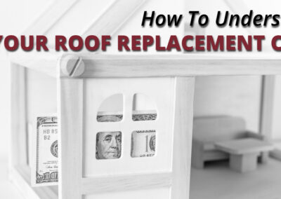 How To Understand Your Roof Replacement Cost