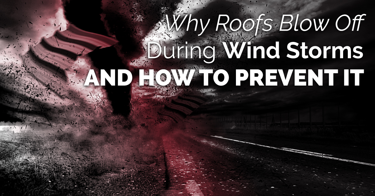 Why Roofs Blow Off During Wind Storms And How To Prevent It