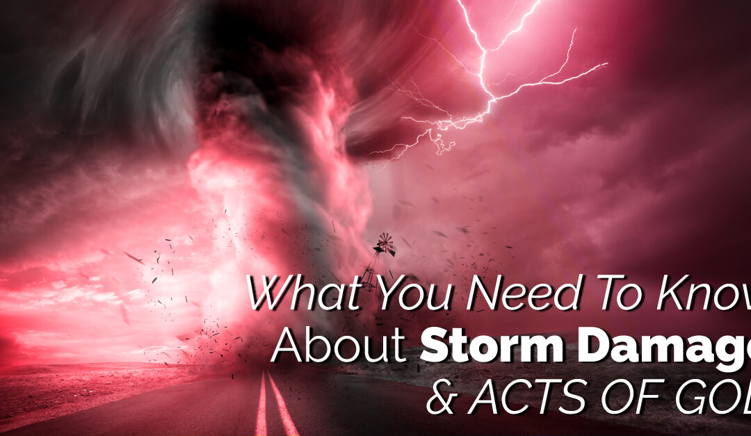 What You Need To Know About Storm Damage & Acts Of God