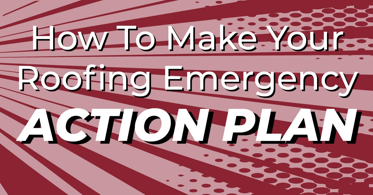 How To Make Your Roofing Emergency Action Plan