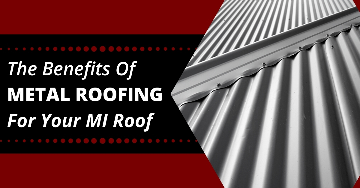 The Benefits Of Metal Roofing For Your MI Roof