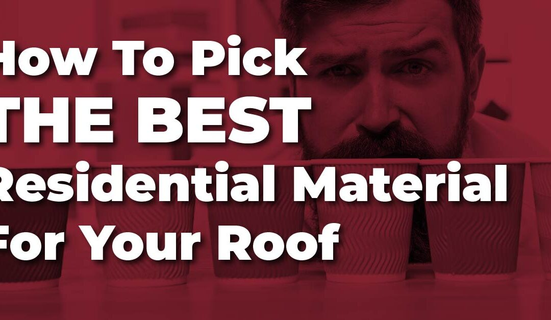 How To Pick The Best Residential Material For Your Roof