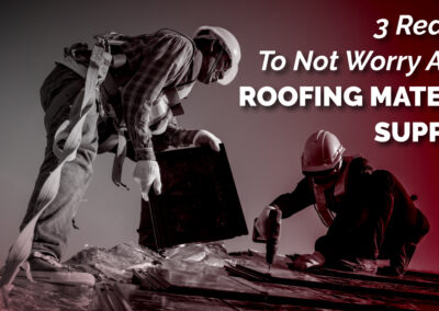 3 Reasons To Not Worry About Roofing Material Supplies