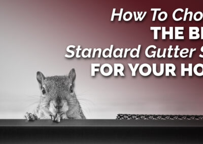 How To Choose The Best Standard Gutter Size For Your Home