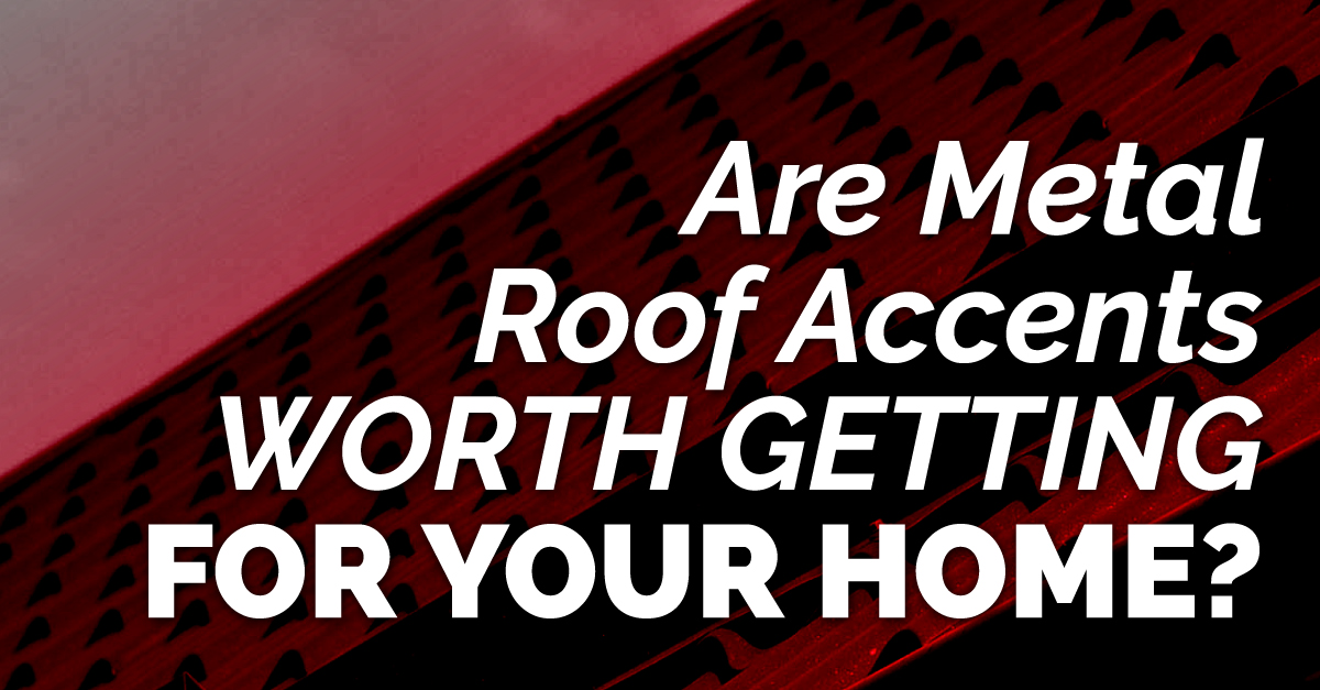"""metal roof with the caption """"Are Metal Roof Accents Worth Getting For Your Home?"""""""