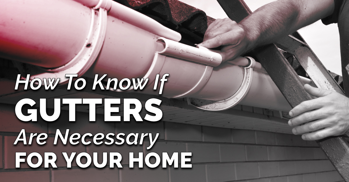 How To Know If Gutters Are Necessary For Your Home