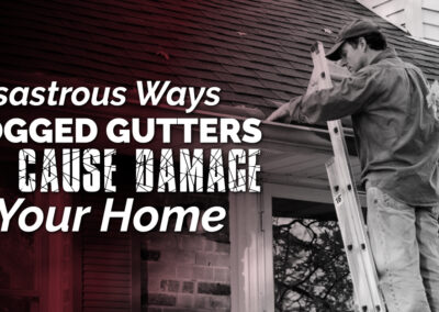 5 Disastrous Ways Clogged Gutters Can Cause Damage To Your Home