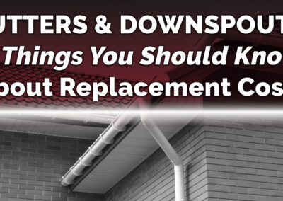 Gutters & Downspouts: 3 Things You Should Know About Replacement Costs